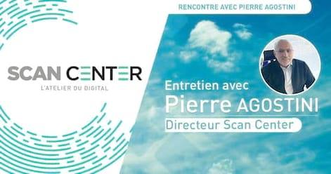Rencontre avec Pierre Agostini, notre nouveau Directeur de ScanCenter !